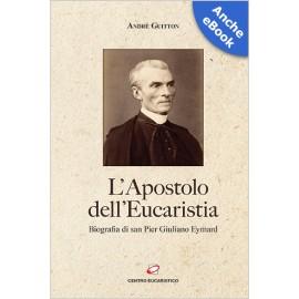 L'APOSTOLO DELL'EUCARISTIA
